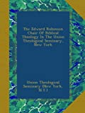 img - for The Edward Robinson Chair Of Biblical Theology In The Union Theological Seminary, New York book / textbook / text book