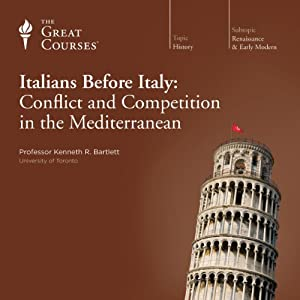 The Italians before Italy: Conflict and Competition in the Mediterranean | [The Great Courses]
