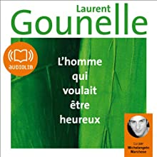 L'homme qui voulait être heureux | Livre audio Auteur(s) : Laurent Gounelle Narrateur(s) : Michelangelo Marchese