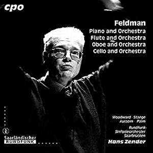 Feldman: Piano and Orchestra; Flute and Orchestra; Oboe and Orchestra; Cello and Orchestra