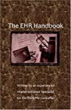 The EHR Handbook: Written by an experienced Implementation Specialist for the EMR/PM Consumer
