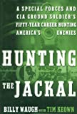 Hunting the Jackal: A Special Forces and CIA Ground Soldier
