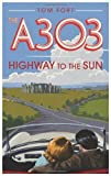 Tom Fort The A303: Highway to the Sun by Tom Fort (2012) Hardcover