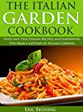 The Italian Garden Cookbook: Tried and True Italian Recipes and Gardening Tips from a Lifetime of Italian Cooking