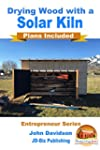 Drying Wood with a Solar Kiln - Plans...