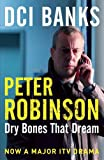 Peter Robinson DCI Banks: Dry Bones That Dream: An Inspector Banks Mystery (The Inspector Banks Series)