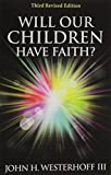 Will Our Children Have Faith?: Third Revised Edition