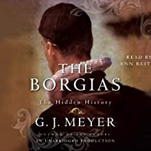 The Borgias: The Hidden History Audiobook by G. J. Meyer Narrated by Enn Reitel