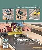 Handbuch Elektrowerkzeuge: Sägen - Schleifen - Bohren (Werkstattwissen für Holzwerker)