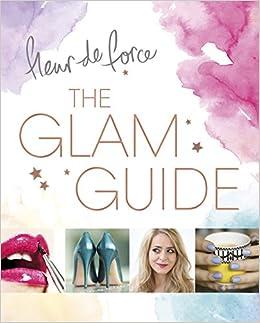 The Glam Guide: Fleur De Force: 9781472228406: Amazon.com: Books