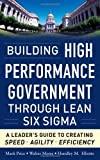 img - for Building High Performance Government Through Lean Six Sigma: A Leader's Guide to Creating Speed, Agility, and Efficiency by Price, Mark, Mores, Walter, Elliotte, Hundley M. (2011) Hardcover book / textbook / text book