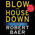 Blow the House Down (       UNABRIDGED) by Robert Baer Narrated by Paul Michael