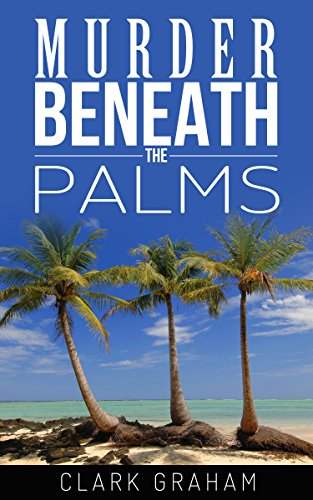 Book: Murder Beneath the Palms by Clark Graham