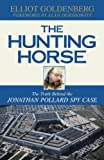 The Hunting Horse: The Truth Behind the Jonathan Pollard Spy Case