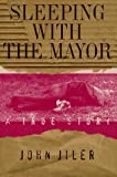 img - for Sleeping with the Mayor: A True Story by John Jiler (1997-05-04) book / textbook / text book