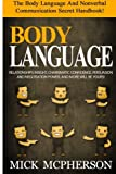 img - for Body Language - Mick McPherson: The Body Language And Nonverbal Communication Secret Handbook! Relationships Insight, Charismatic Confidence, Persuasion And Negotiation Power, And More Will Be Yours! book / textbook / text book