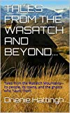 img - for TALES FROM THE WASATCH AND BEYOND...: Tales from the Wasatch Mountains---its people, its towns, and the ghosts who haunt them. (TALES FROM BEYOND Book 4) book / textbook / text book
