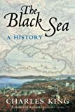 The Black Sea: A History (019928394X) by King, Charles