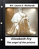 Elizabeth Fry : the angel of the prisons.By Laura E. Richards  (Original Version
