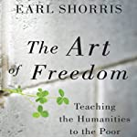 The Art of Freedom: Teaching the Humanities to the Poor | Earl Shorris