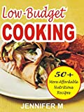 LOW-BUDGET COOKING: 50+ more affordable nutritious recipes