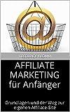 AFFILIATE MARKETING für Anfänger: Grundlagen und der Weg zur eigenen Affiliate-Site