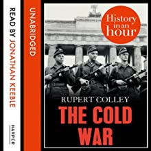 The Cold War: History in an Hour (       UNABRIDGED) by Rupert Colley Narrated by Jonathan Keeble