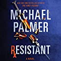 Resistant Audiobook by Michael Palmer Narrated by Robert Petkoff