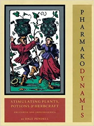 Pharmako/Dynamis: Stimulating Plants, Potions, and Herbcraft written by Dale Pendell