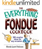 The Everything Fondue Cookbook: 300 Creative Ideas for Any Occasion (Everything®)