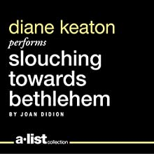 Slouching Towards Bethlehem (       UNABRIDGED) by Joan Didion Narrated by Diane Keaton