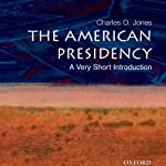 The American Presidency: A Very Short Introduction | Charles O. Jones