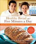 Healthy Bread in Five Minutes a Day:...