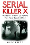 img - for Serial Killer X: True Stories of Serial Killers Who Have Never Been Identified: True Stories of Serial Killers Who Have Never Been Identified (Muerder, Scandals and Mayhem) (Volume 13) book / textbook / text book