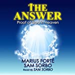 The Answer: Proof of God in Heaven | Marius Forte,Sam Sorbo