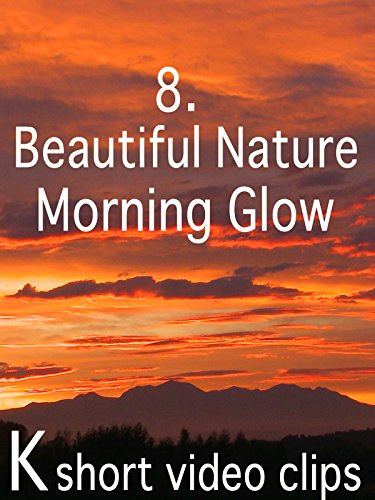 Clip: 8.Beautiful Nature-- Morning Glow