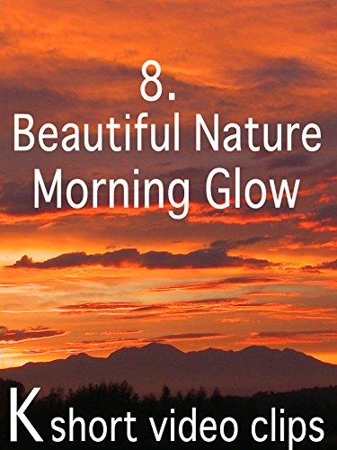 Clip: 8.Beautiful Nature-- Morning Glow
