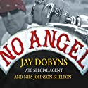 No Angel: My Harrowing Undercover Journey to the Inner Circle of the Hells Angels (       UNABRIDGED) by Jay Dobyns, Nils Johnson-Shelton Narrated by Mel Foster