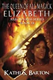 Elizabeth: The Queen of All Magick (Aarons Kiss Series) (Volume 14)