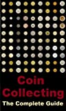 Coin Collecting – The Complete Guide