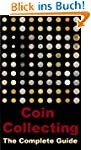 Coin Collecting: The Complete Guide (...