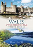 Wales a Walk Through Time Harlech to Cemaes Bay Brian E. Davies