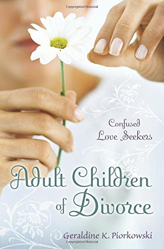 Adult Children of Divorce: Confused Love Seekers