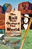 img - for The Ball That Changed The World: The Story of Alexander Joy Cartwright Jr., True Father of Baseball book / textbook / text book