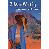 A Man Worthy ~ Cassandra Ormand