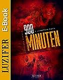 900 Minuten: Zombie-Thriller - die Fortsetzung des Endzeit-Bestsellers (900-Zombie-Thriller 2)