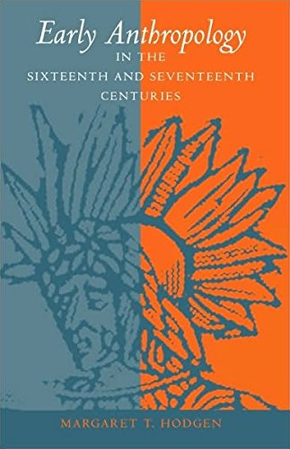 Early Anthropology in the Sixteenth and Seventeenth Centuries