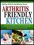 img - for ARTHRITIS FRIENDLY KITCHEN: Discover Eight Secrets That Will Help Make Your Time In The Kitchen Arthritis Pain Free And Enjoyable (Fighting Arthritis & Winning Series) book / textbook / text book