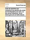 echange, troc Multiple Contributors - Acte de Contrition de Messieurs Les Gardes-Du-Corps de Sa Majest Louis XVI, Ou Les Cartes Rebattues. Orn D'Une Gravure En Taill