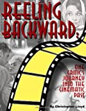 Reeling Backward: One Critic's Journey into the Cinematic Past (0557834570) by Lloyd, Christopher